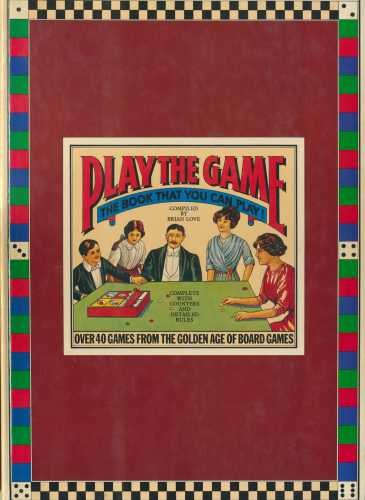 Play the Game: The Book that you can Play! Over 40 Games From the Golden Age of Board Games, Comp...