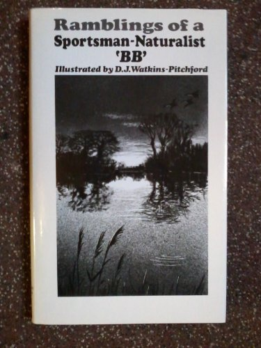 RAMBLINGS OF A SPORTSMAN-NATURALIST. By 'BB'. Illustrated by D.J. Watkins-Pitchford ...