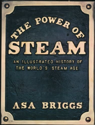 The Power of Steam: Illustrated History of: Asa Briggs