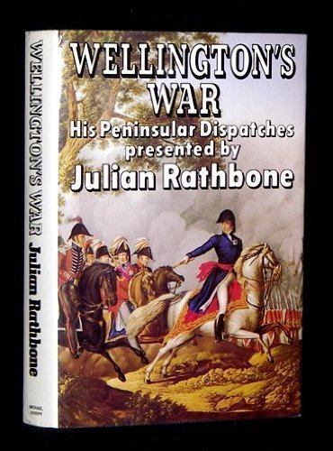 Wellington's War or 'Atty, The Long-Nosed Bugger That Licks The French': Rathbone, ...