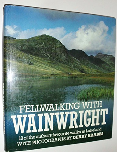 9780718124281: Fellwalking with Wainwright: Eighteen of the Author's Favourite Walks in Lakeland: 18 of the Author's Favourite Walks in Lakeland