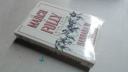9780718124328: The March of Folly : From Troy to Vietnam