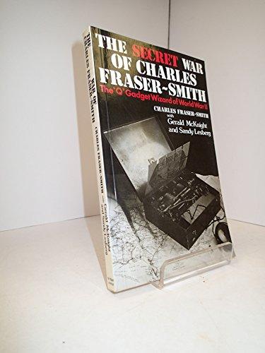 The Secret War of Charles Fraser-Smith: CHARLES FRASER-SMITH
