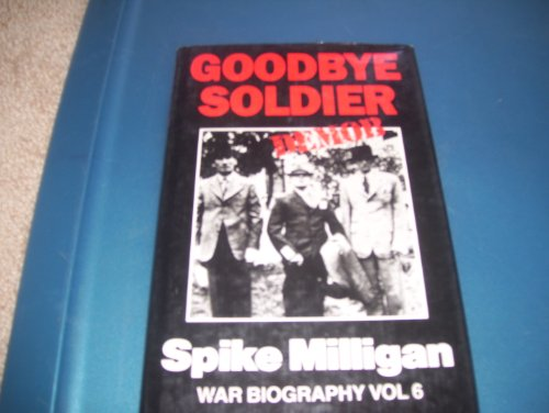 Goodbye Soldier (War Biography): Milligan, Spike