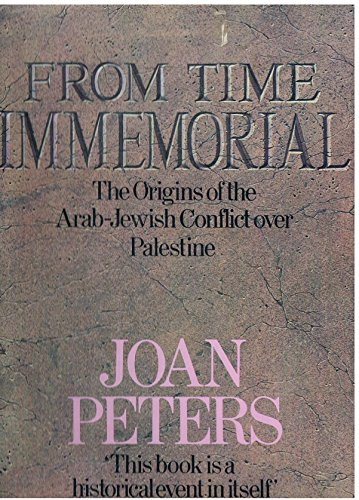 9780718125288: From Time Immemorial: The Origins of the Arab-Jewish Conflict Over Palestine