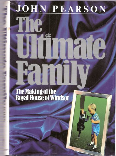 9780718126124: The Ultimate Family: Making of the Royal House of Windsor