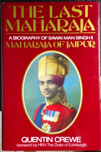 The Last Maharaja: Biography of Sawai Man Singhji II, Maharaja of Jaipur