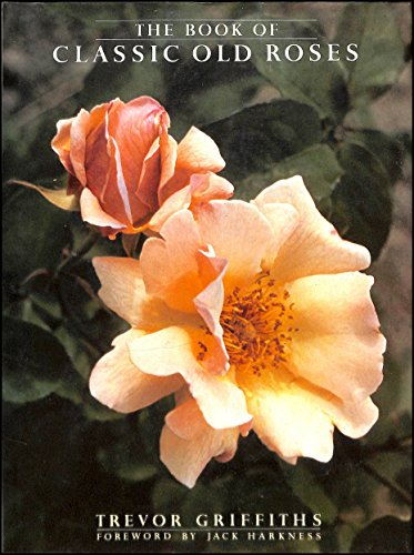 9780718128364: The Book of Classic Old Roses