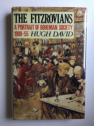 The Fitzrovians: A Portrait of Bohemian Society, 1900-55: David, Hugh