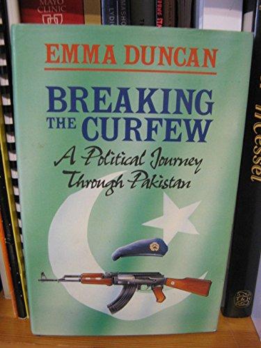 Breaking the Curfew: A Political Journey Through Pakistan: Duncan, Emma