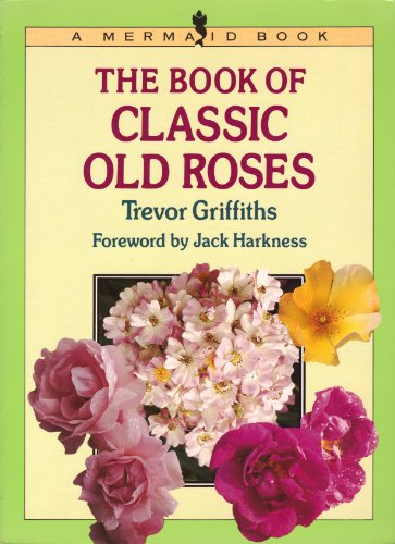 9780718130336: The Book of Classic Old Roses (Mermaid Books)