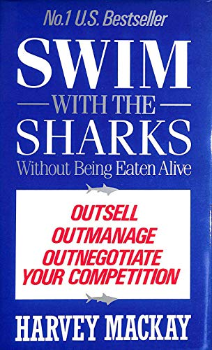 Swim with the Sharks Without Being Eaten Alive: Out Sell, Out Manage and Out Negotiate Your Competition (0718131290) by HARVEY MACKAY
