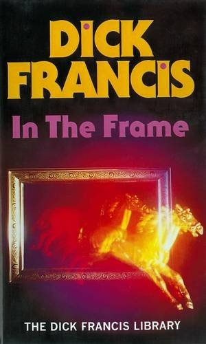 In the Frame (Francis Thriller): Dick Francis