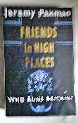 9780718131548: Friends in High Places: Who Runs Britain?