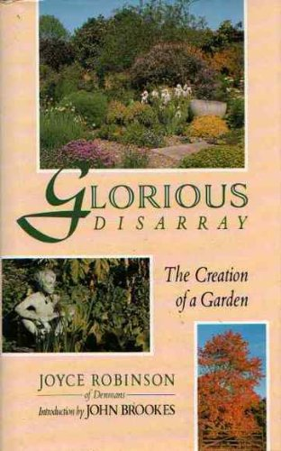 9780718133207: Glorious Disarray: The Creation of a Garden