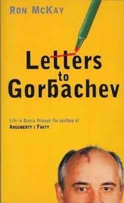 Letters to Gorbachev: Life in Russia Through the Postbag of Argumenty I Fakty