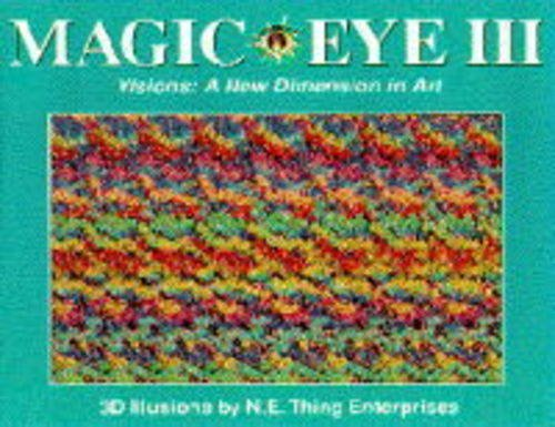 9780718138875: MAGIC EYE III: A New Way of Looking at the World: Visions - A New Dimension in Art No. 3