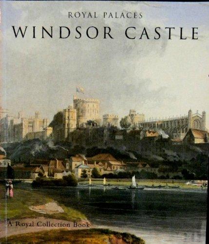 Royal Palaces: Windsor Castle (The Royal Collection): Robinson, John Martin