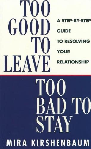 9780718141776: Too Good to Leave, Too Bad to Stay: A Step by Step Guide to Help You Decide Whether to Stay in or Get Out of Your Relationship