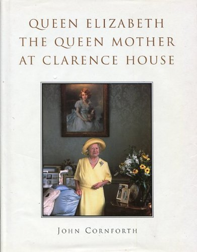 Queen Elizabeth: The Queen Mother at Clarence House: Cornforth, John