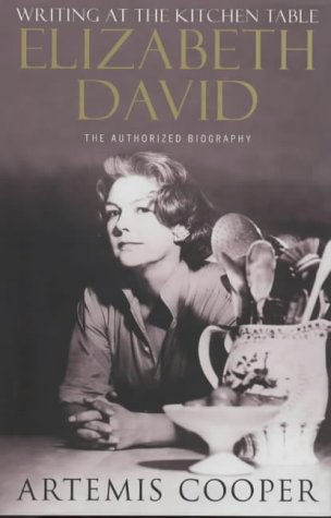 Writing at the Kitchen Table: Elizabeth David. The Authorised Biography