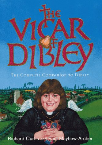 "The ""Vicar of Dibley"": The Complete Companion to Dibley (0718144759) by Richard Curtis; Paul Mayhew-Archer"