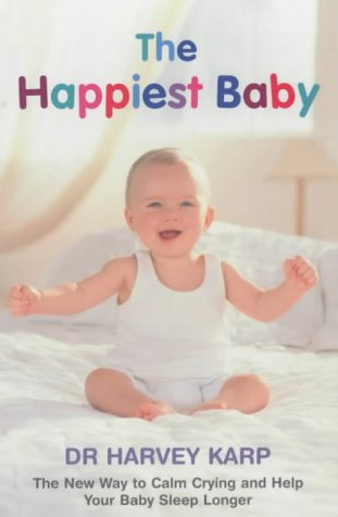 9780718145347: The Happiest Baby : The New Way To Calm Crying And Help Your Baby Sleep Longer