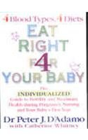 9780718146276: Eat Right 4 Your Baby: The Individualized Guide to Fertility and Maximum Health During Pregnancy, Nursing and Your Baby's First Year