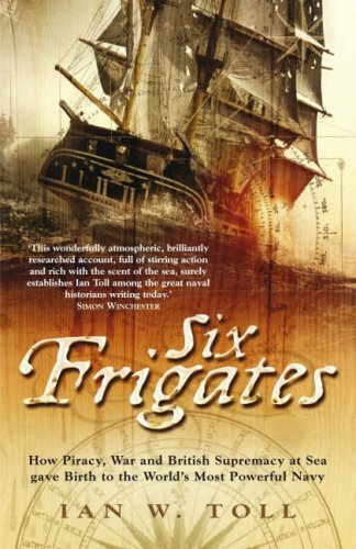 9780718146580: Six Frigates: How Piracy, War and British Supremacy at Sea Gave Birth to the World's Most Powerful Navy