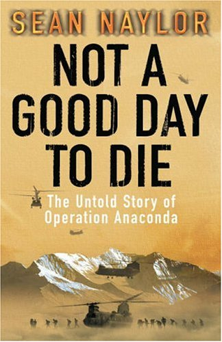 9780718146597: Not a Good Day To Die: The Untold Story of Operation Anaconda