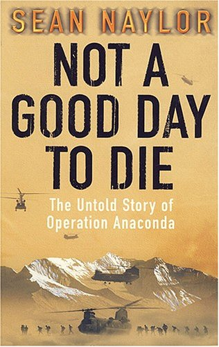 9780718146603: Not a Good Day to Die: The Untold Story of Operation Anaconda