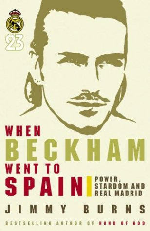 9780718147471: When Beckham Went to Spain: Power, Stardom and Real Madrid