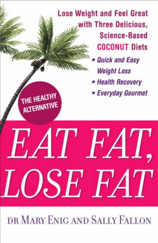 9780718147617: Eat Fat, Lose Fat: Lose Weight and Feel Great with the Delicious, Science-Based Coconut Diet