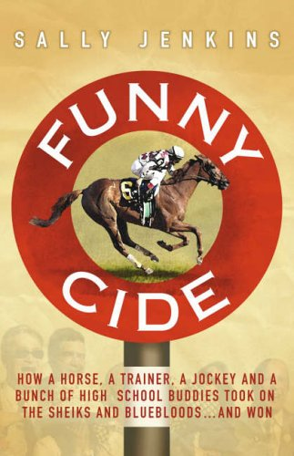 9780718147686: Funny Cide: How A Horse, A Trainer, A Jockey and A Bunch of High School Buddies Took on the Sheiks and Bluebloods ... and Won