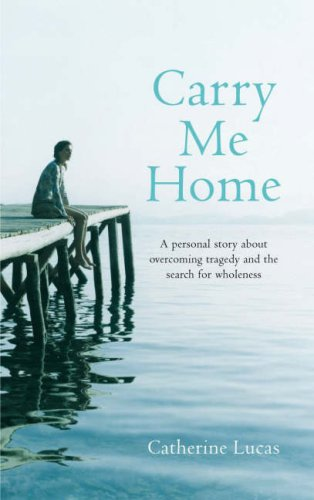 9780718148034: Carry Me Home: A Personal Story About Tragedy, Transformation and the Search for True Wholeness