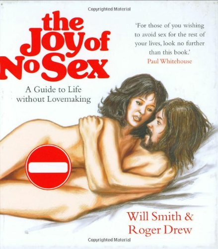 Joy of No Sex: A Guide To Life Without Lovemaking: Will Smith
