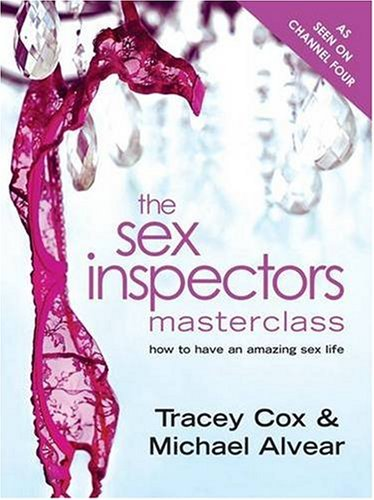 The Sex Inspectors Master Class: How to Have an Amazing Sex Life: Cox, Tracey