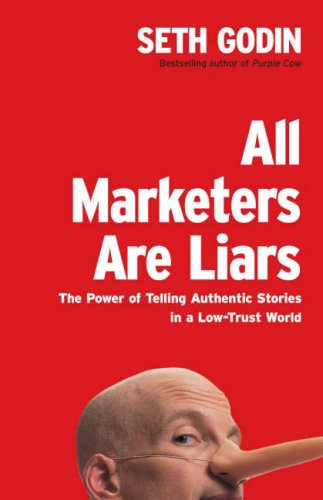 9780718148652: All Marketers are Liars: The Power of Telling Authentic Stories in a Low-Trust World