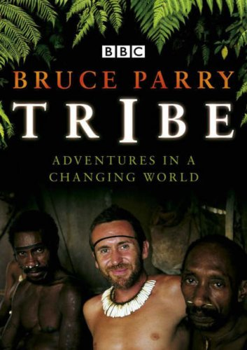 Tribe: Adventures In A Changing World (SCARCE HARDBACK FIRST EDITION, FIRST PRINTING SIGNED BY BR...