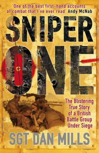 Sniper One The Blistering True Story of a British Battle Group Under Siege: Mills, Dan