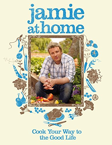 9780718152437: Jamie at Home : Cook Your Way to the Good Life