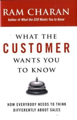 9780718154219: What the Customer Wants You to Know: How Everybody Needs to Think Differently About Sales