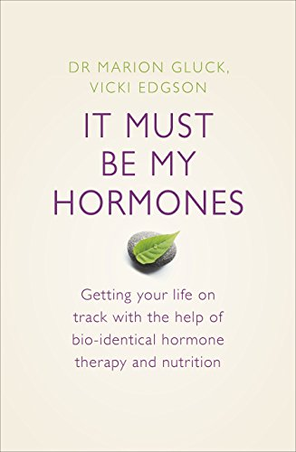 9780718154301: It Must be My Hormones: Getting Your Life on Track with the Help of Natural Bio-identical Hormone Therapy and Nutrition