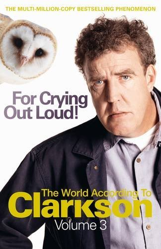FOR CRYING OUT LOUD! - THE WORLD ACCORDING TO CLARKSON - VOLUME 3