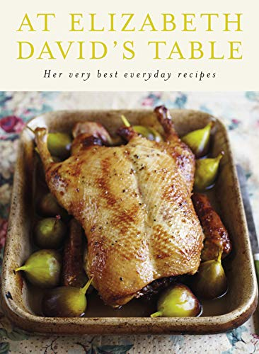 9780718154752: At Elizabeth David's Table: Her Very Best Everyday Recipes