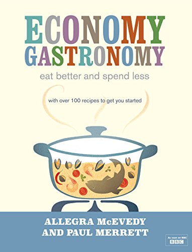 9780718155728: Economy Gastronomy: Eat Better and Spend Less