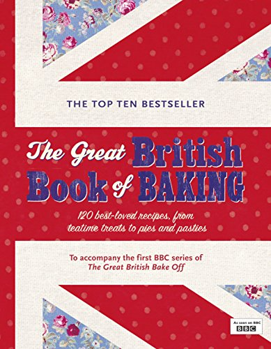 9780718157111: The Great British Book of Baking: 120 best-loved recipes from teatime treats to pies and pasties. To accompany BBC2's The Great British Bake-off (Bbc2 TV)