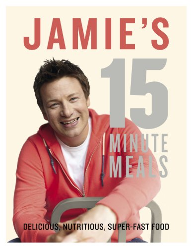 9780718157807: Jamie's 15 Minute Meals Delicious, Nutritious, Super-Fast Food