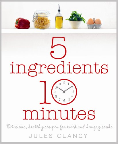 9780718158743: Five Ingredients, Ten Minutes