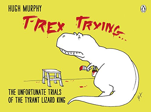9780718177126: T-Rex Trying: The Unfortunate Trials of the Tyrant Lizard King